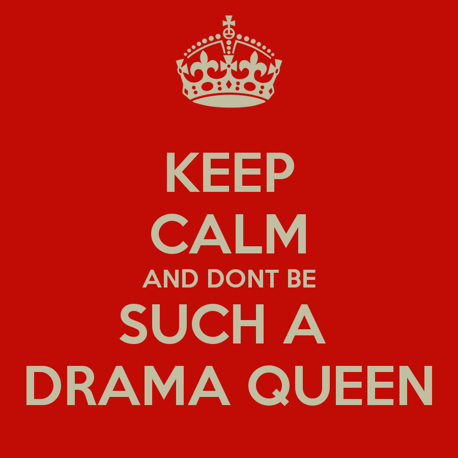 keep-calm-and-dont-be-such-a-drama-queen.png